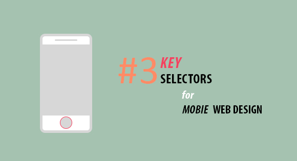 3 Key Selectors for Mobile Web Design