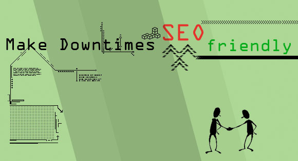 SEO Friendly Downtimes